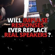 5 Reasons Impulse Responses Will Never Replace Speakers