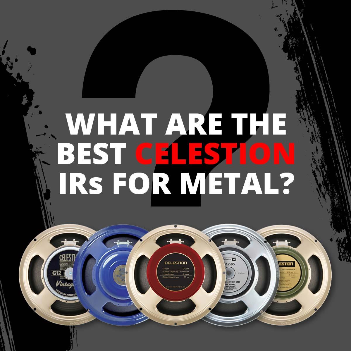 Celestion IRs, metal