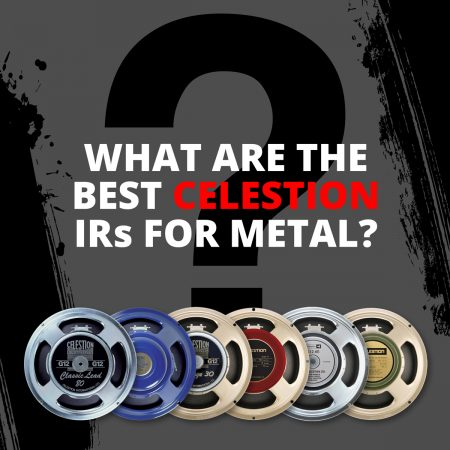 Celestion Impulse Responses   What Are The Best IRs for Metal?