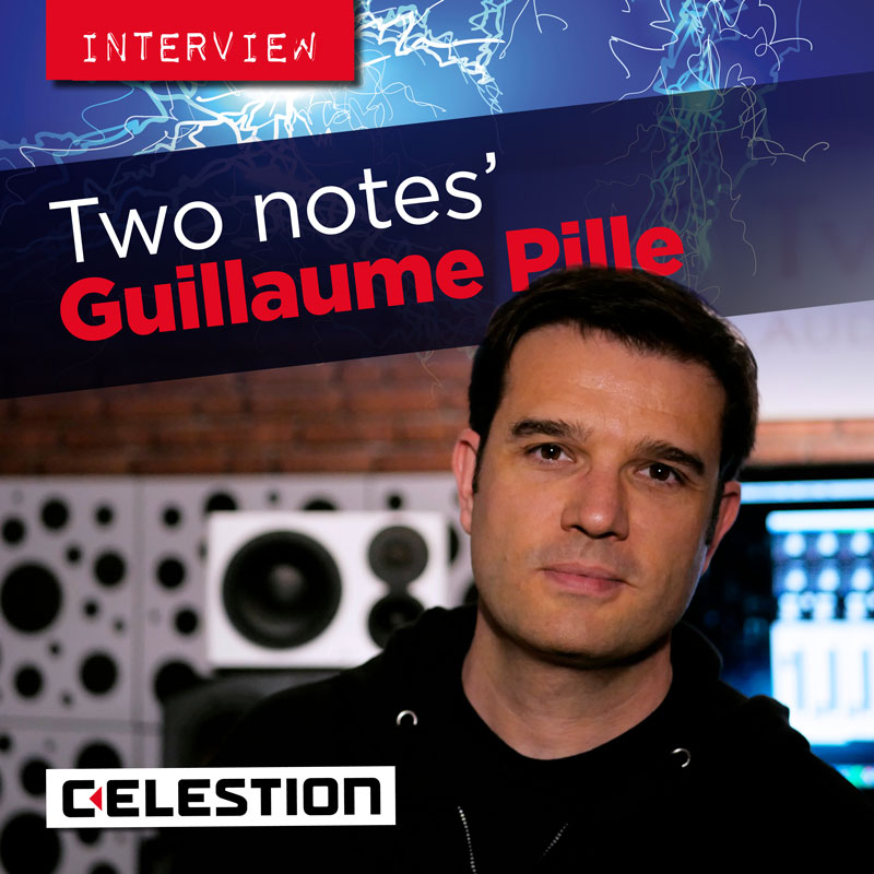 Guillaume Pille of Two notes Audio Engineering Discusses The Recent Partnership With Celestion