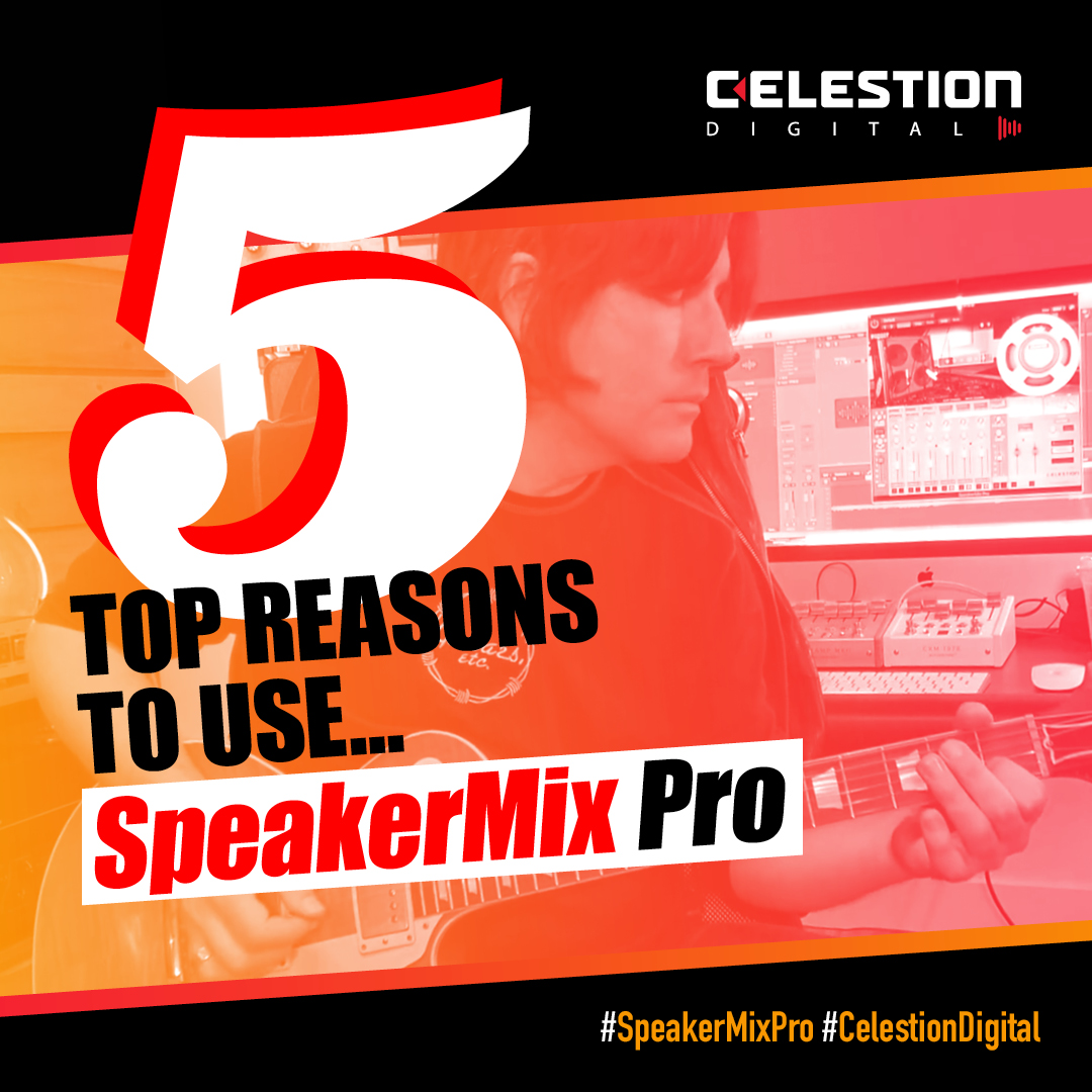 5 Top Reasons Why You Should Plug-In To Celestion SpeakerMix Pro
